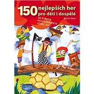 150 nejlepších her pro děti i dospělé - Kniha