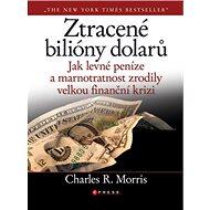 Ztracené biliony dolarů: Jak levné peníze a marnostratnost zrodily velkou finanční krizi - Kniha