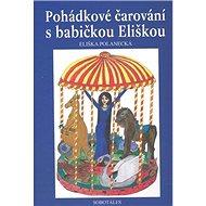 Pohádkové čarování s babičkou Eliškou - Kniha