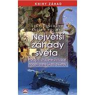 Největší záhady světa: Proroctví, ztracené civilizace, nadpřirozené úkazy a kletby - Kniha