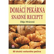 Domácí pekárna snadné recepty: 60 druhů voňavého pečiva - Kniha