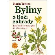 Byliny z Boží zahrady: Nejlepší rady z mého receptáře pro zdraví a pohodu - Kniha