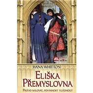 Eliška Přemyslovna: Právo milovat, povinnost vládnout.