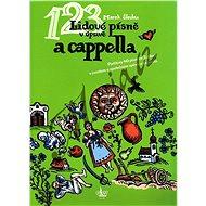 Lidové písně v úpravě a cappella: Partitury 40 písní s úvodem o společném zpěvu a cappella - Kniha