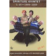 Zpěvník Spirituál kvintet 3.d: Písně, komentáře a 21 sborových sazebr.1999 - 2009 - Kniha