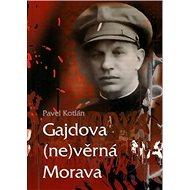 Gajdova (ne)věrná Morava - Kniha