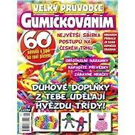 Velký průvodce GUMIČKOVÁNÍM. Bohužel vydávání titulu bylo ukončeno. - Digital Magazine