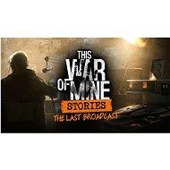 This War of Mine: Stories - Last Broadcast - PC DIGITAL - Herní doplněk