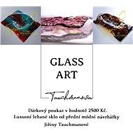 Dárkový poukaz Glass - Art Jiřina Tauchmanová v hodnotě 2500 Kč.