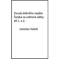 Osudy dobrého vojáka Švejka za světové války : díl 1. a 2. - Elektronická kniha - Jaroslav Hašek