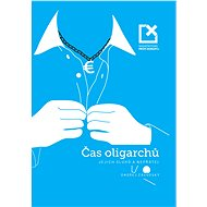 Čas oligarchů, jejich sluhů a nepřátel - Elektronická kniha
