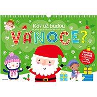 Kdy už budou Vánoce? Adventní kalendář s aktivitami + 100 samolepek