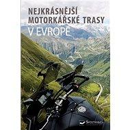 Nejkrásnější motorkářské trasy v Evropě - Kniha