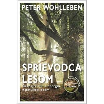 daa44bddedc24 Sprievodca lesom: Čerpajte silu a energiu z potuliek lesom - Peter  Wohlleben; Andrej Záhorák | Kniha na Alza.cz