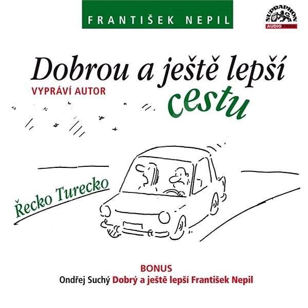 Dobrou a ještě lepší cestu - František Nepil