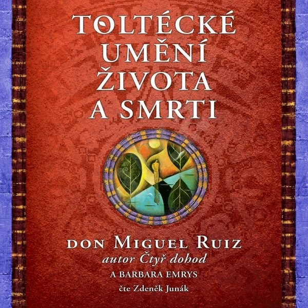 Toltécké umění života a smrti - Don Miguel Ruiz  Barbara Emrys