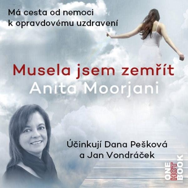Musela jsem zemřít - Anita Moorjani
