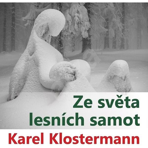 Ze světa lesních samot - Karel Klostermann