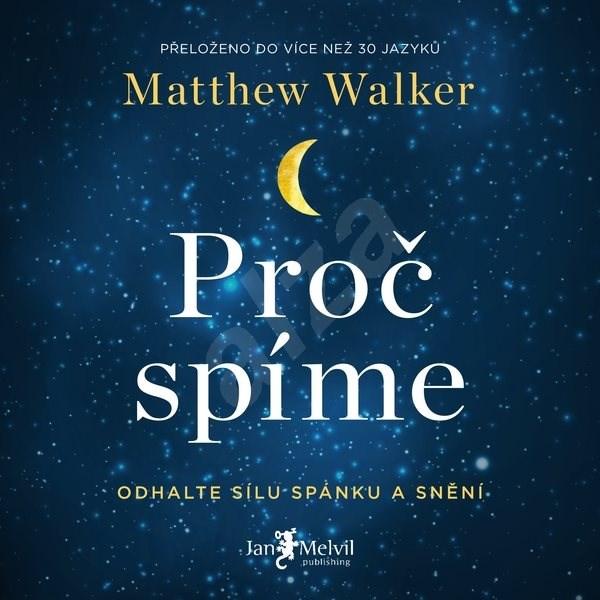 Proč spíme - Matthew Walker