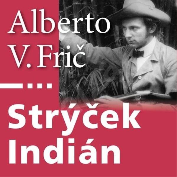 Strýček Indián - Alberto Vojtěch Frič