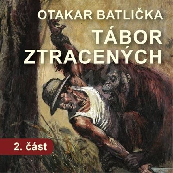 Tábor ztracených - 2. část - Otakar Batlička