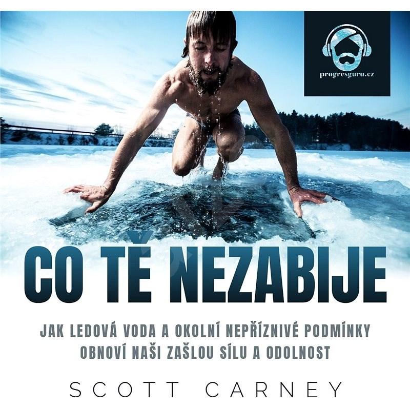 Co tě nezabije - Scott Carney