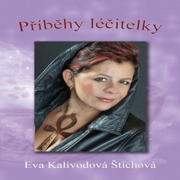 Příběhy léčitelky - Eva Kalivodová Štichová