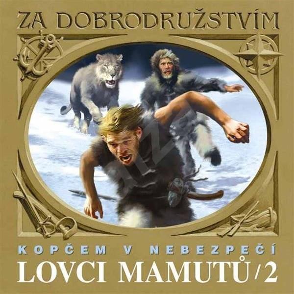 Lovci mamutů - Kopčem v nebezpečí - Eduard Štorch