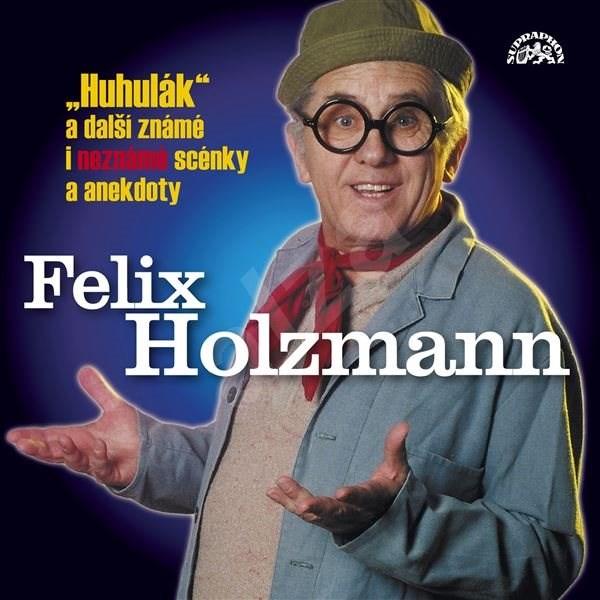 Huhulák a další známé i neznámé scénky a anekdoty - Felix Holzmann