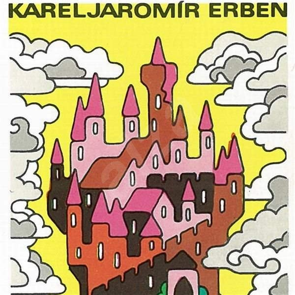 Pohádky Karla Jaromíra Erbena - Karel Jaromír Erben