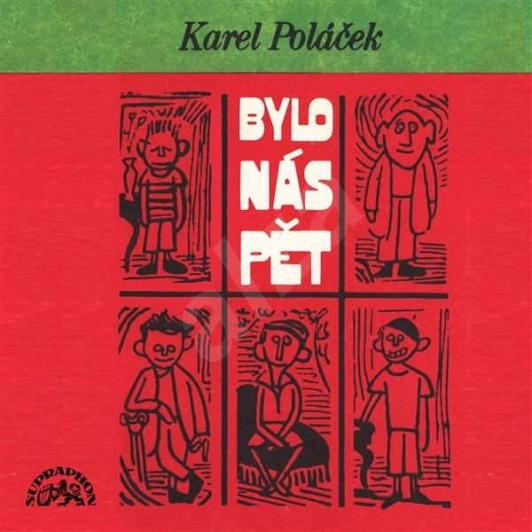 Bylo nás pět - kompletní nahrávka - Karel Poláček