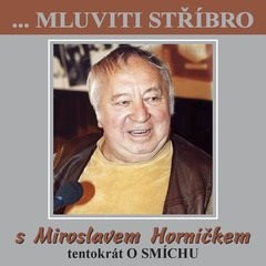 ...Mluviti stříbro s Miroslavem Horníčkem tentokrát o smíchu -
