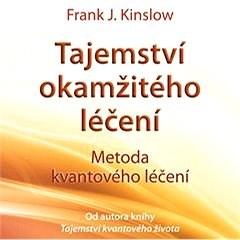Tajemství okamžitého léčení - Dr. Frank Kinslow