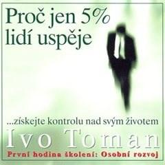 Proč jen 5% lidí uspěje - Ivo Toman