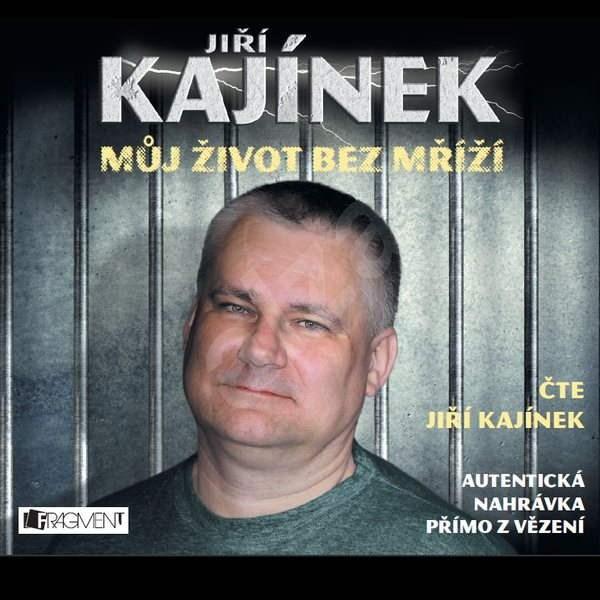 Můj život bez mříží - Jiří Kajínek