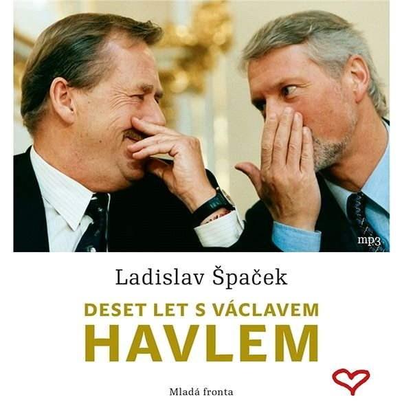 Deset let s Václavem Havlem - Ladislav Špaček
