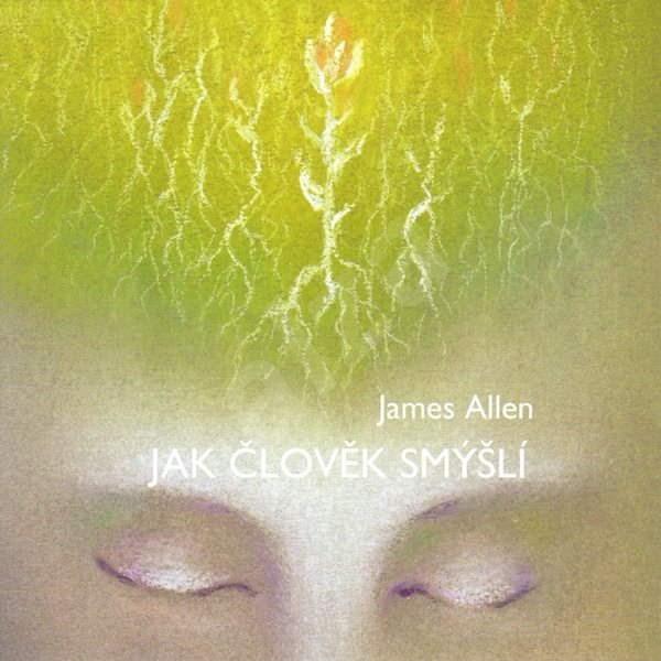Jak člověk smýšlí - James Allen