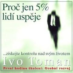 Proč jen 5 procent lidí uspěje - Ivo Toman