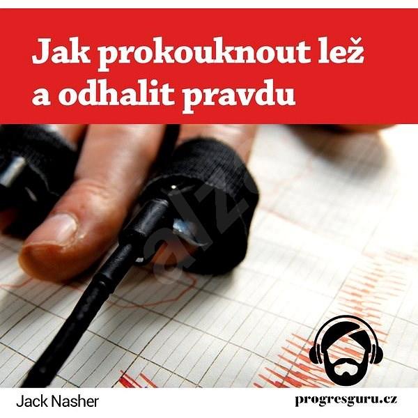 Jak prokouknout lež a odhalit pravdu - Jack Nasher