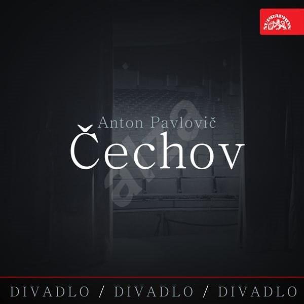 Divadlo, divadlo, divadlo Čechov - Anton Pavlovič Čechov