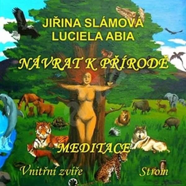 Návrat k přírodě - Meditace: Vnitřní zvíře, Strom - Jiřina Slámová