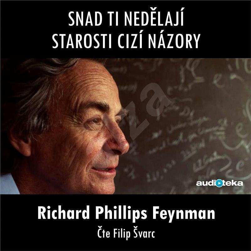 Snad ti nedělají starosti cizí názory - Richard Phillips Feynman