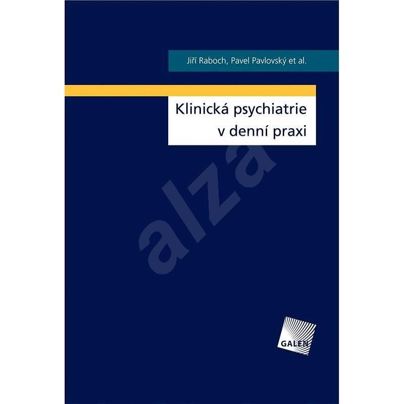 Klinická psychiatrie v denní praxi - MUDr. Jiří Raboch DrSc.