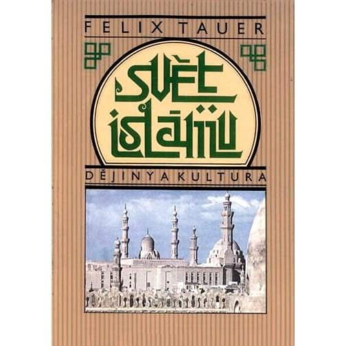 Svět islámu / Dějiny a kultura - Felix Tauer