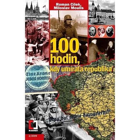 100 hodin, kdy umírala republika - Roman Cílek