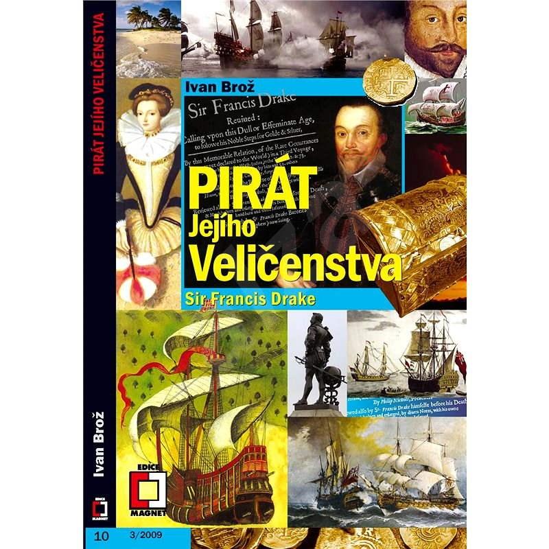 Pirát Jejího Veličenstva, Sir Francis Drake - Ivan Brož