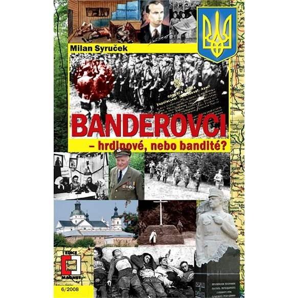 Banderovci – hrdinové nebo bandité? - Milan Syruček
