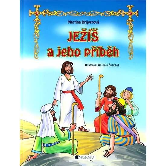 JEŽÍŠ a jeho příběh - Antonín Šplíchal  Martina Drijverová