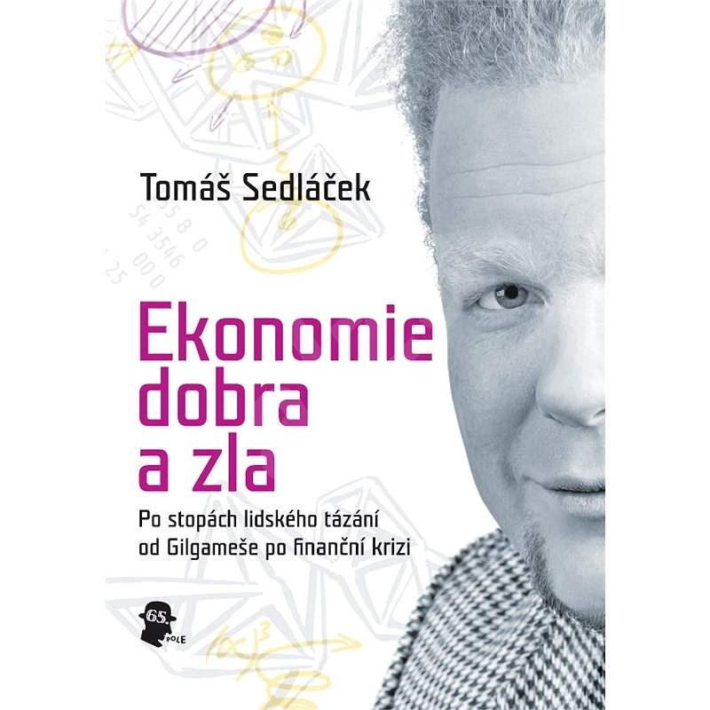 Ekonomie dobra a zla - PhDr. Tomáš Sedláček