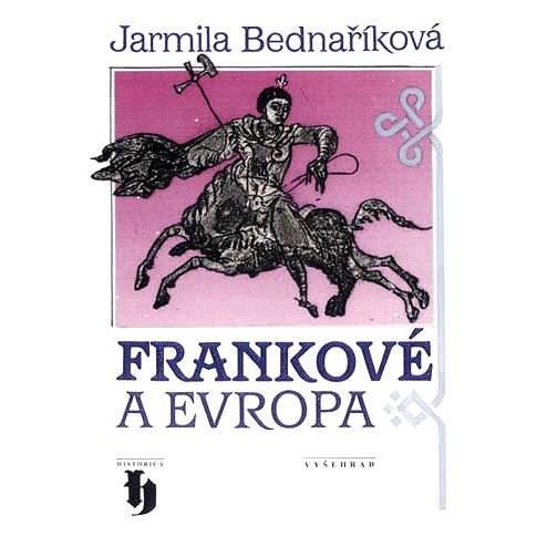 Frankové a Evropa   - Jarmila Bednaříková